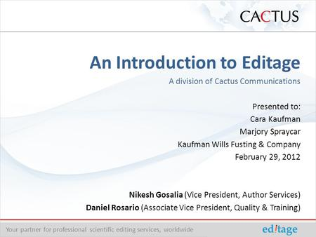 An Introduction to Editage A division of Cactus Communications Presented to: Cara Kaufman Marjory Spraycar Kaufman Wills Fusting & Company February 29,