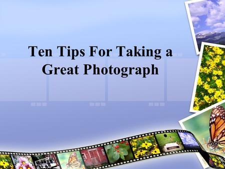 Ten Tips For Taking a Great Photograph. Contents What is photography? Why do we need photography? 10 tips for a great picture Conclusion References.