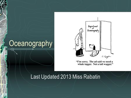 Oceanography Last Updated 2013 Miss Rabatin. Water World… What % of H 2 0 is in the Ocean?