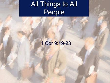 All Things to All People 1 Cor 9:19-23. Pauls Good Example Paul and Silas sang hymns to God while in prison Paul and Silas sang hymns to God while in.