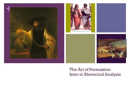 + The Art of Persuasion: Intro to Rhetorical Analysis.