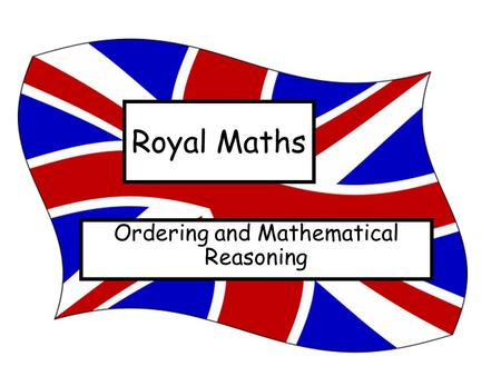 Royal Maths Ordering and Mathematical Reasoning. Prince Andrew 52 Prince Edward 48 Prince Charles 63 Prince Phillip 90 Prince Harry 27 Prince William.