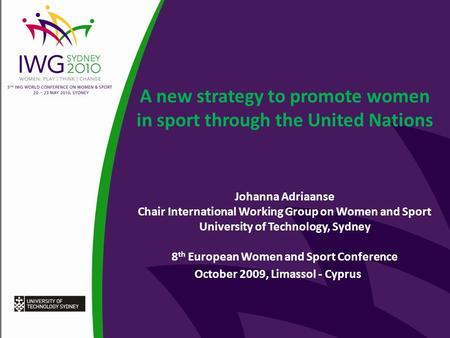 A new strategy to promote women in sport through the United Nations Johanna Adriaanse Chair International Working Group on Women and Sport University of.