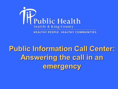 Public Information Call Center: Answering the call in an emergency.