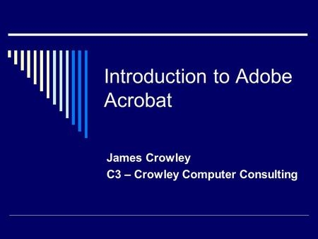 Introduction to Adobe Acrobat James Crowley C3 – Crowley Computer Consulting.