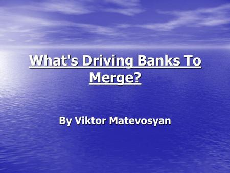 What's Driving Banks To Merge? By Viktor Matevosyan.