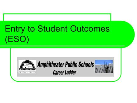 Entry to Student Outcomes (ESO). Objective: Teachers will analyze student data to drive instruction and increase student achievement.