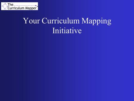 Your Curriculum Mapping Initiative. What Is Mapping? Heidi Hayes-Jacobs defines Curriculum Mapping as: A calendar-based procedure for collecting a data.