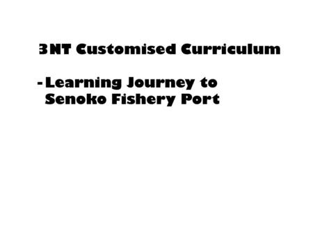3NT Customised Curriculum -Learning Journey to Senoko Fishery Port.