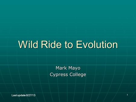 1 Wild Ride to Evolution Mark Mayo Cypress College Last update 8/27/13.