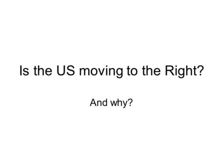 Is the US moving to the Right? And why?. Between non-revolutionary and pre-revolutionary situation Increased polarization Ruling class move to the right.