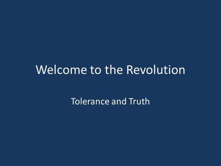 Welcome to the Revolution Tolerance and Truth. How has your culture Affected you?