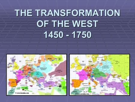 THE TRANSFORMATION OF THE WEST 1450 - 1750. TWO RENAISSANCES Italian Renaissance Italian Renaissance Renaissance, or rebirth of art and learning, 1350-1600.