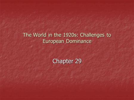 The World in the 1920s: Challenges to European Dominance Chapter 29.