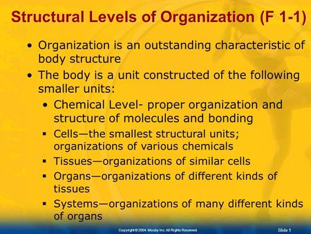 Copyright © 2004. Mosby Inc. All Rights Reserved. Slide 0 Chapter 1 Introduction to the Structure and Function of the Body.