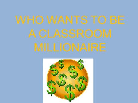 WHO WANTS TO BE A CLASSROOM MILLIONAIRE. PRIZE 1. You shouldnt speak ……… to people 1,000,000 500,000 250,000 125,000 62,000 31,000 15,00 7,500 5,000 2,500.