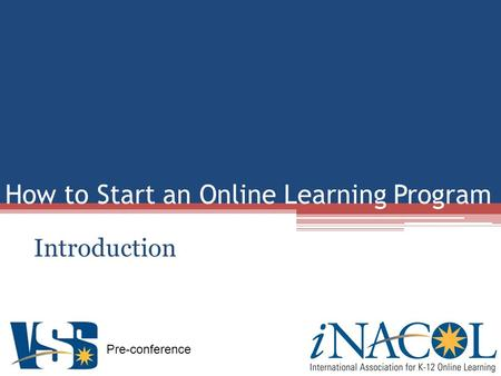Pre-conference How to Start an Online Learning Program Introduction.