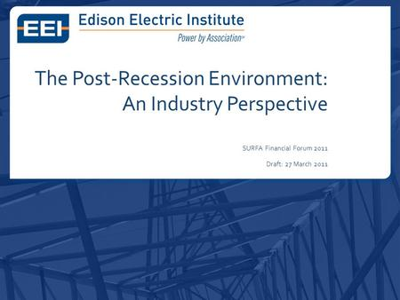 The Post-Recession Environment: An Industry Perspective SURFA Financial Forum 2011 Draft: 27 March 2011.