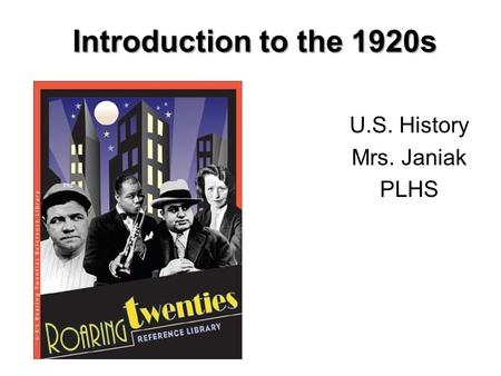 Introduction to the 1920s U.S. History Mrs. Janiak PLHS.