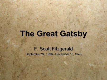 The Great Gatsby F. Scott Fitzgerald September 24, 1896 - December 10, 1940 F. Scott Fitzgerald September 24, 1896 - December 10, 1940.