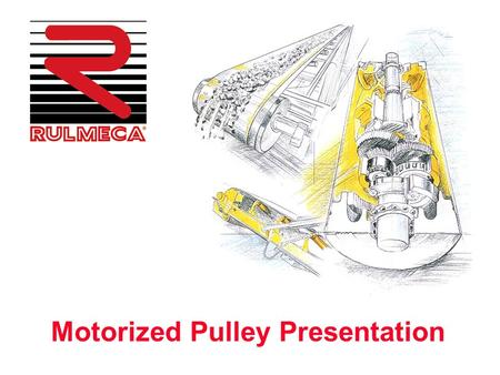 Motorized Pulley Presentation. Motorized Pulley Training Agenda Introduction to Motorized Pulleys Introduction to Rulmeca Motorized Pulley Applications.