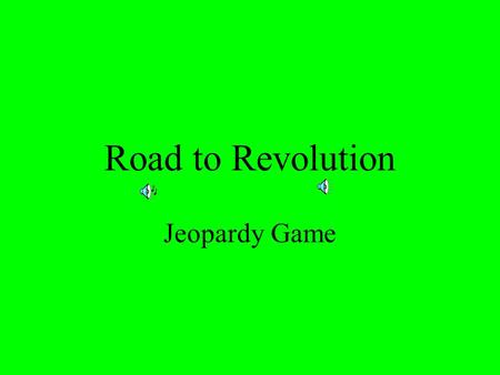 Road to Revolution Jeopardy Game Please select a Team by picking the category that matches your birthday. 1.January-March 2.April-June 3.July-September.