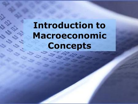Introduction to Macroeconomic Concepts. Re-cap Main government policy objectives concerning macroeconomic performance –Low unemployment –Low and stable.
