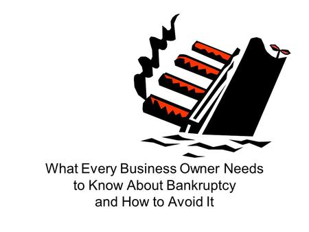 What Every Business Owner Needs to Know About Bankruptcy and How to Avoid It.