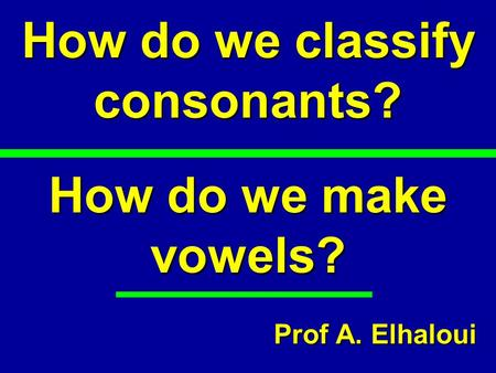 How do we classify consonants?