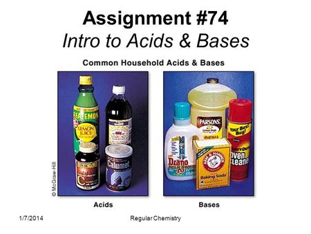 1/7/2014Regular Chemistry Assignment #74 Intro to Acids & Bases.
