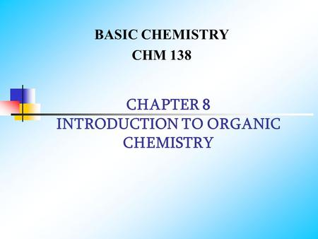 CHAPTER 8 INTRODUCTION TO ORGANIC CHEMISTRY BASIC CHEMISTRY CHM 138.