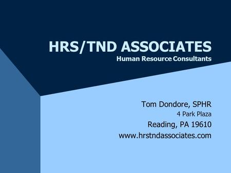 HRS/TND ASSOCIATES Human Resource Consultants Tom Dondore, SPHR 4 Park Plaza Reading, PA 19610 www.hrstndassociates.com.
