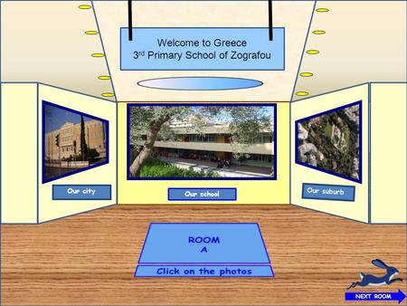 Welcome to Greece 3 rd Primary School of Zografou NEXT ROOM Our school Our suburb Our city.