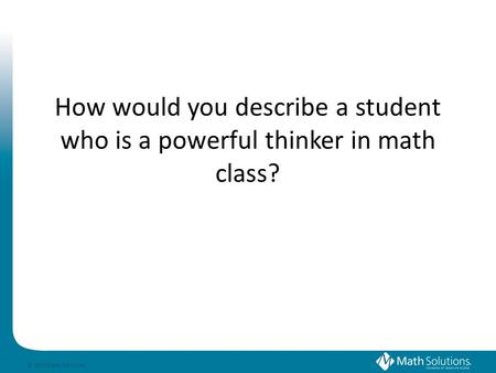 © 2010 Math Solutions 21 st Century Arithmetic: Developing Powerful Thinkers Session # 59 Renee Everling Model Schools Conference---Orlando, Florida June.