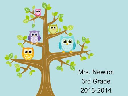 Mrs. Newton 3rd Grade 2013-2014. A little about me… I grew up in HB Ive taught 17 years Ive taught 2 nd, 3 rd and 5 th grades I am a County and District.