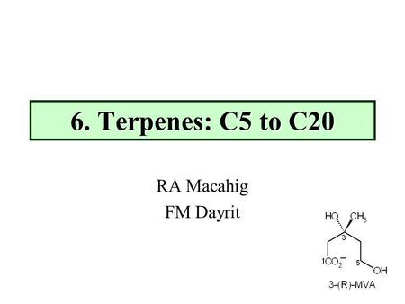 6. Terpenes: C5 to C20 RA Macahig FM Dayrit. 6. Terpenes: C5 to C20 (Dayrit)2 Terpenes make up very prominent and characteristic group of plant secondary.