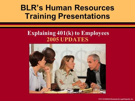 31511230/0503 Business & Legal Reports, Inc. BLRs Human Resources Training Presentations Explaining 401(k) to Employees 2005 UPDATES.