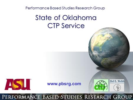 Performance Based Studies Research Group www.pbsrg.com State of Oklahoma CTP Service.