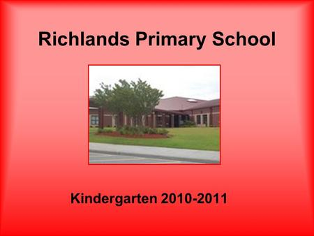 Richlands Primary School Kindergarten 2010-2011. Welcome to Our Class!!! This year is going to be a new adventure for you and your child! We will be going.