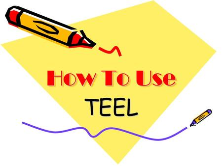 How To Use TEEL. Introduction/Paragraph 1 * Paragraph 2 T E L Paragraph 3 T E L Paragraph 4 T E L Conclusion/Paragraph 6 QUESTION __________________________________________________________________________________________________.