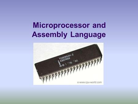 Microprocessor and Assembly Language. History of Microprocessor A microprocessor (sometimes abbreviated µP) is a digital electronic component with transistors.