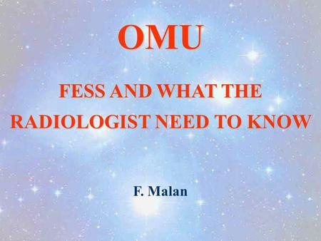 OMU FESS AND WHAT THE RADIOLOGIST NEED TO KNOW F. Malan.