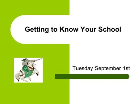 Getting to Know Your School Tuesday September 1st.
