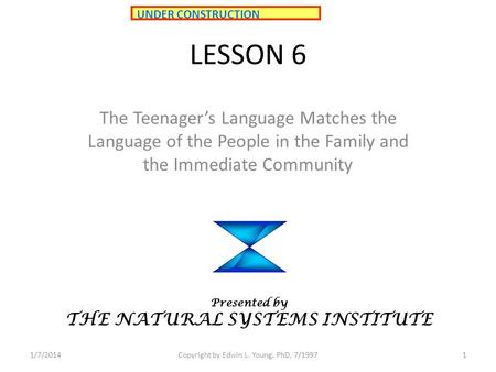 1/7/2014Copyright by Edwin L. Young, PhD, 7/19971 LESSON 6 The Teenagers Language Matches the Language of the People in the Family and the Immediate Community.