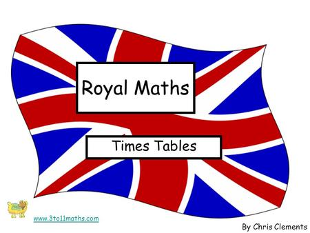 Royal Maths Times Tables By Chris Clements www.3to11maths.com.