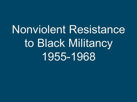 Nonviolent Resistance to Black Militancy 1955-1968.