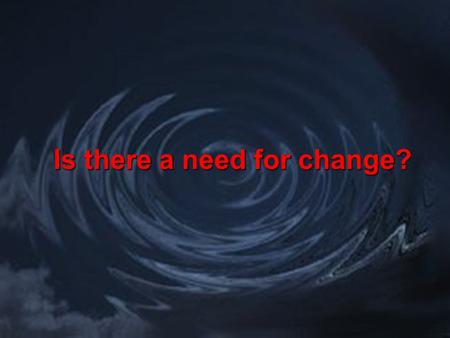 Is there a need for change?. My reason no magic wand awareness is a beginning not the end when we do things differently every day when most people.