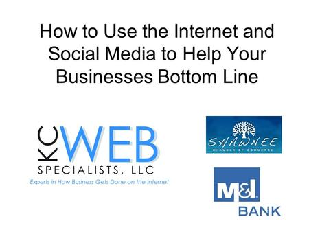 How to Use the Internet and Social Media to Help Your Businesses Bottom Line.