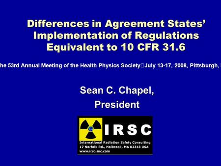 Differences in Agreement States Implementation of Regulations Equivalent to 10 CFR 31.6 Sean C. Chapel, President The 53rd Annual Meeting of the Health.