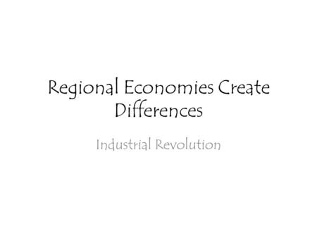 Regional Economies Create Differences Industrial Revolution.